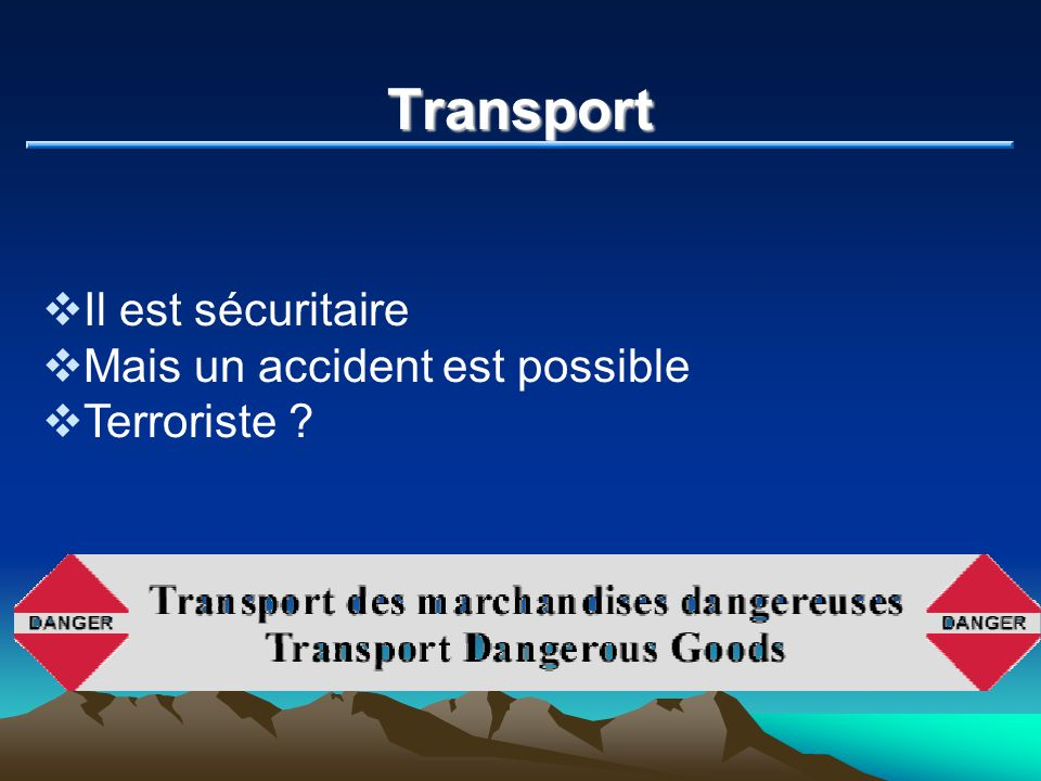 Transport Il est sécuritaire Mais un accident est possible Terroriste ?