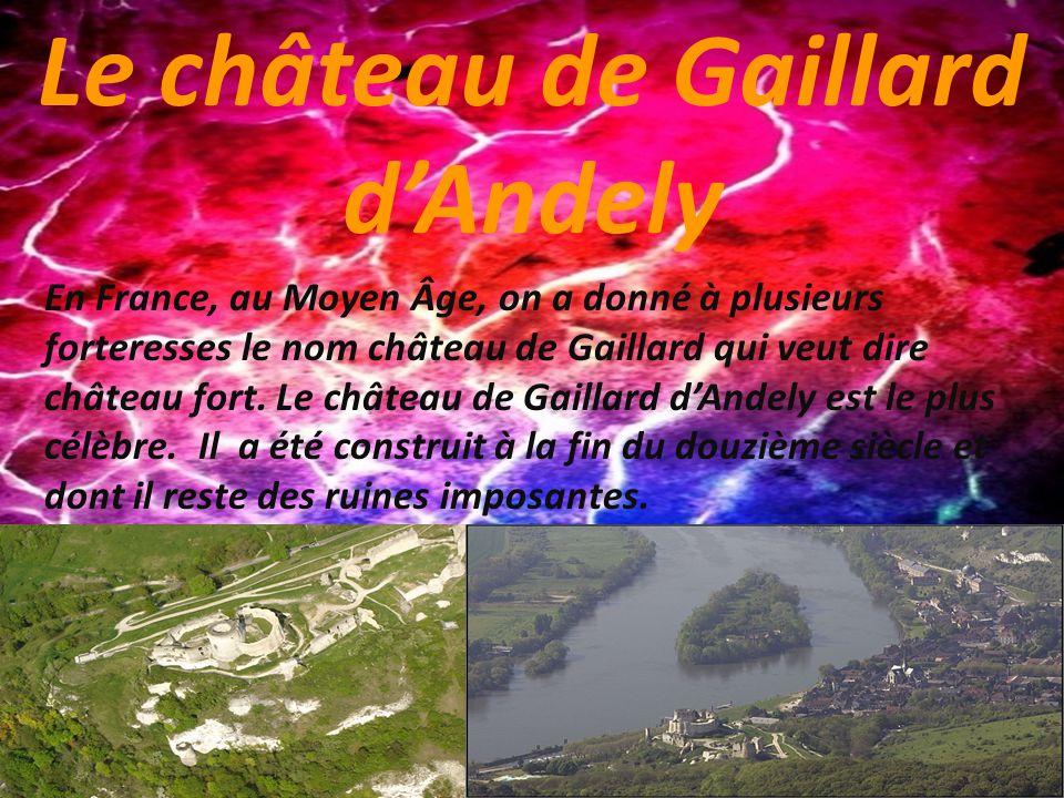 Le château de Gaillard dAndely En France, au Moyen Âge, on a donné à plusieurs forteresses le nom château de Gaillard qui veut dire château fort.