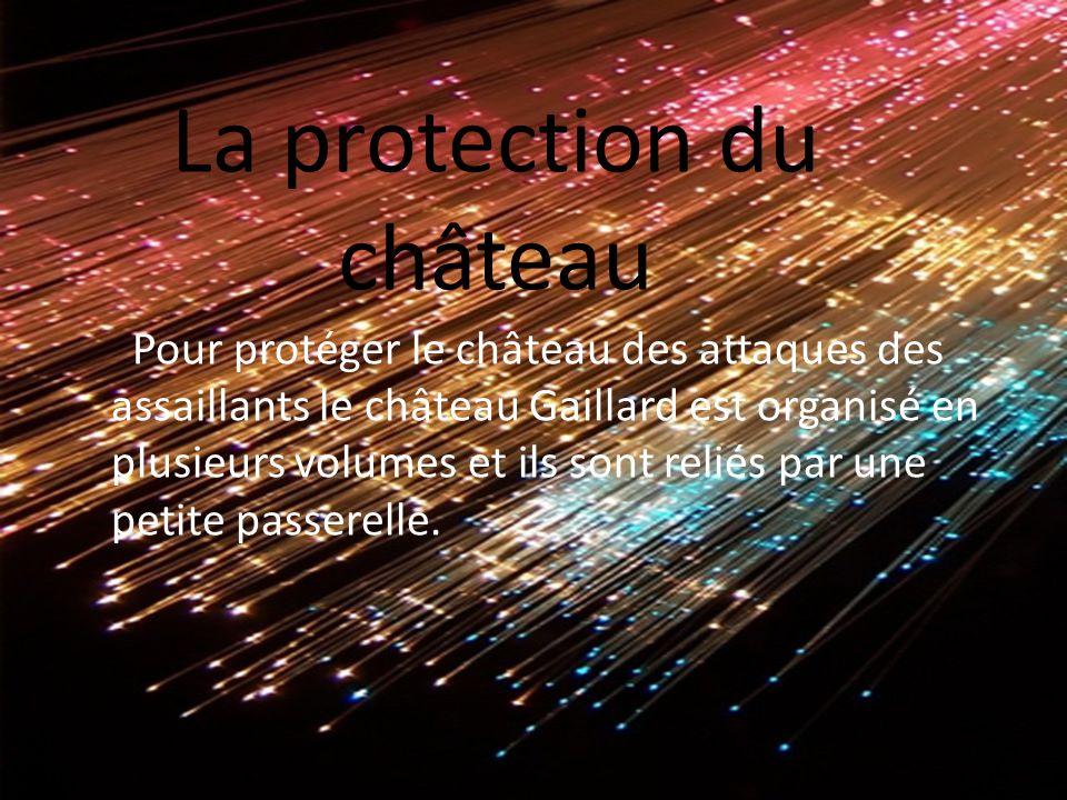 La protection du château Pour protéger le château des attaques des assaillants le château Gaillard est organisé en plusieurs volumes et ils sont reliés par une petite passerelle.