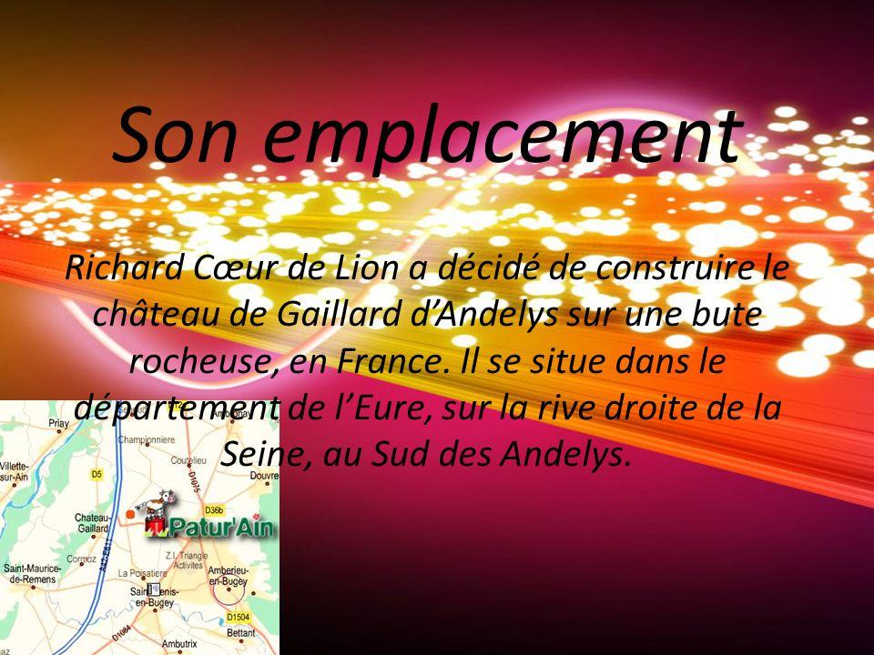 Son emplacement Richard Cœur de Lion a décidé de construire le château de Gaillard dAndelys sur une bute rocheuse, en France.