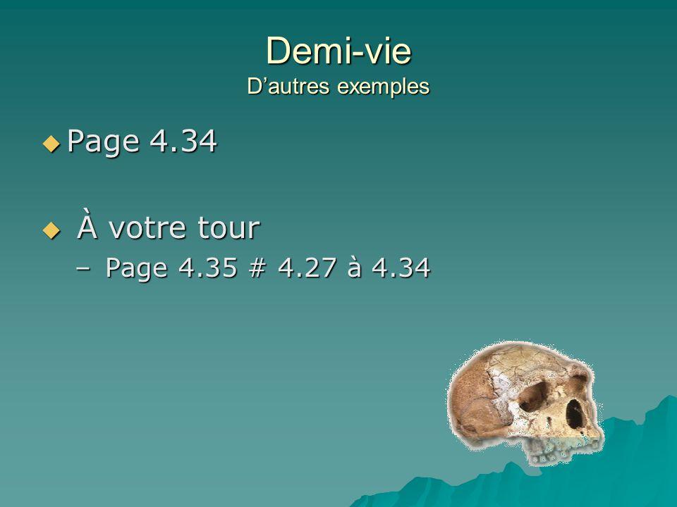Demi-vie Dautres exemples Page 4.34 Page 4.34 À votre tour À votre tour – Page 4.35 # 4.27 à 4.34