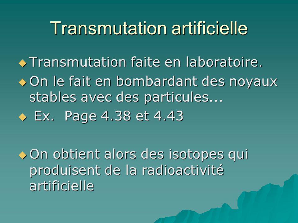 Transmutation artificielle Transmutation faite en laboratoire. Transmutation faite en laboratoire. On le fait en bombardant des noyaux stables avec de