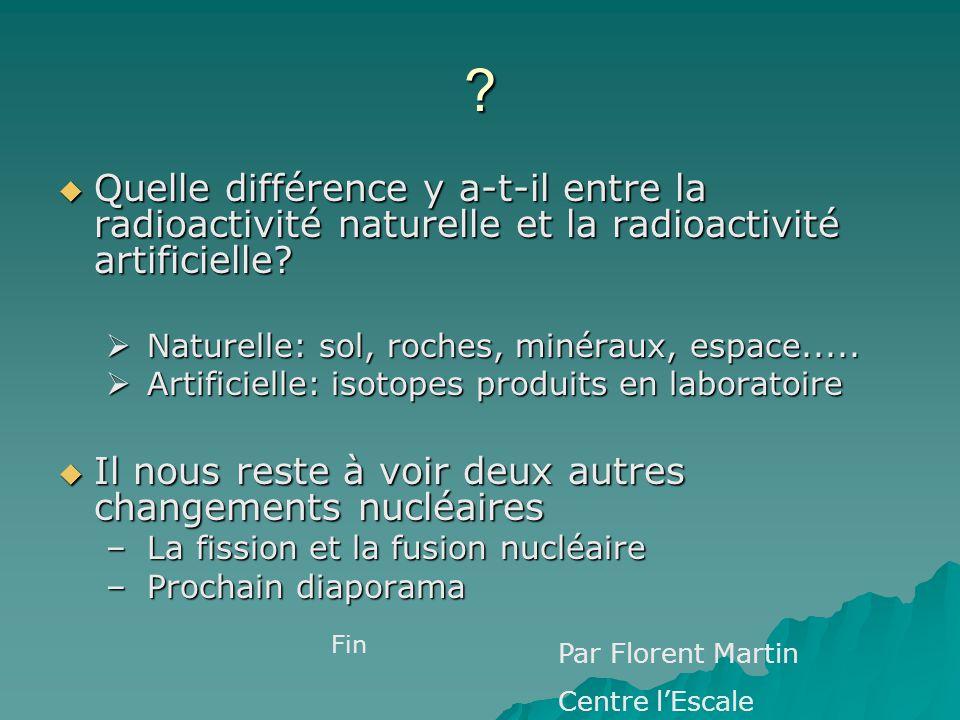 ? Quelle différence y a-t-il entre la radioactivité naturelle et la radioactivité artificielle? Quelle différence y a-t-il entre la radioactivité natu
