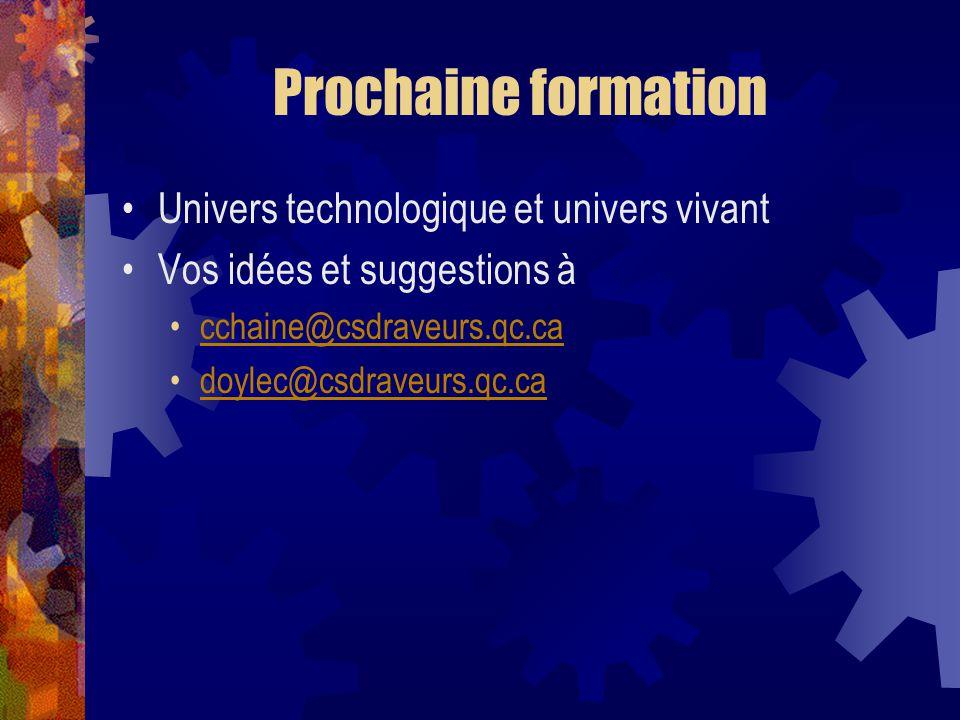 Prochaine formation Univers technologique et univers vivant Vos idées et suggestions à cchaine@csdraveurs.qc.ca doylec@csdraveurs.qc.ca