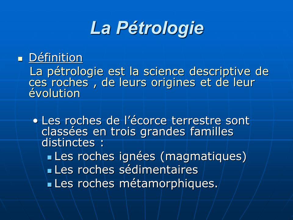 La Pétrologie Définition Définition La pétrologie est la science descriptive de ces roches, de leurs origines et de leur évolution La pétrologie est l