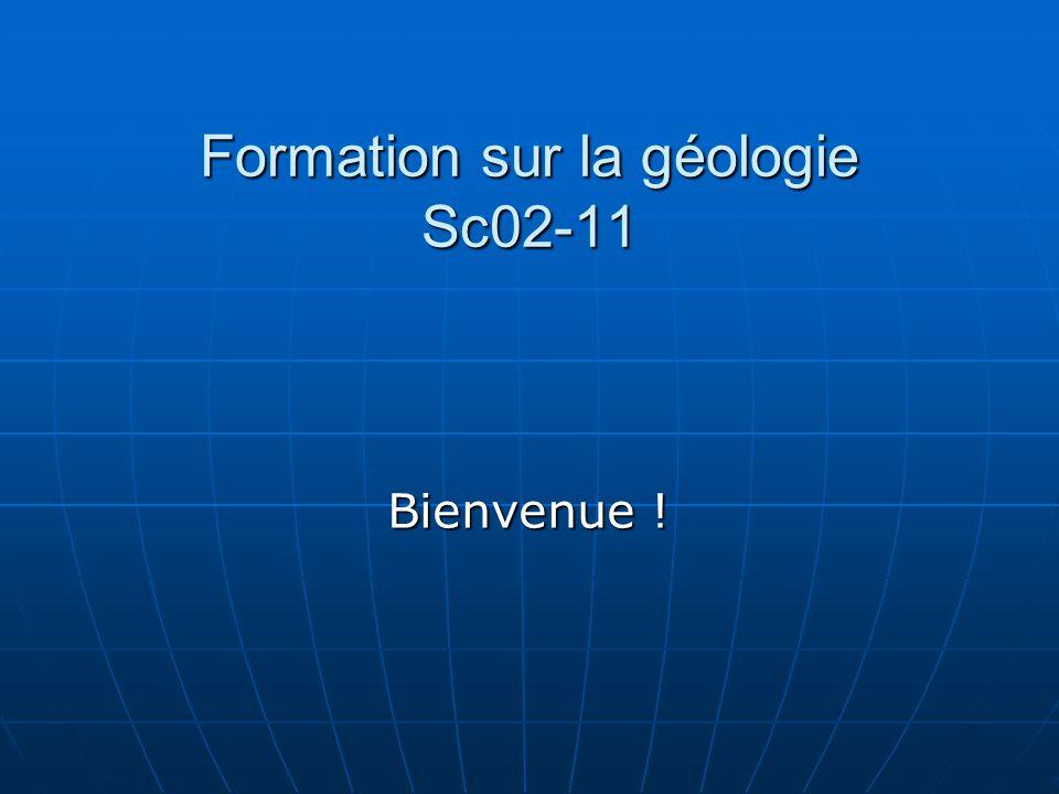 Formation sur la géologie Sc02-11 Bienvenue !