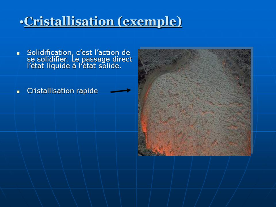 Solidification, cest laction de se solidifier. Le passage direct létat liquide à létat solide. Solidification, cest laction de se solidifier. Le passa