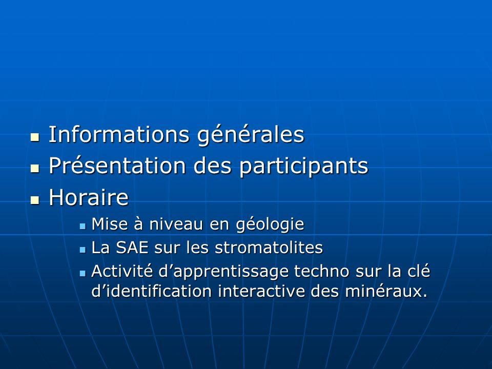 Informations générales Informations générales Présentation des participants Présentation des participants Horaire Horaire Mise à niveau en géologie Mi