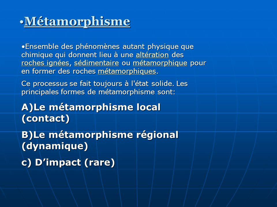 MétamorphismeMétamorphisme Ensemble des phénomènes autant physique que chimique qui donnent lieu à une altération des roches ignées, sédimentaire ou m