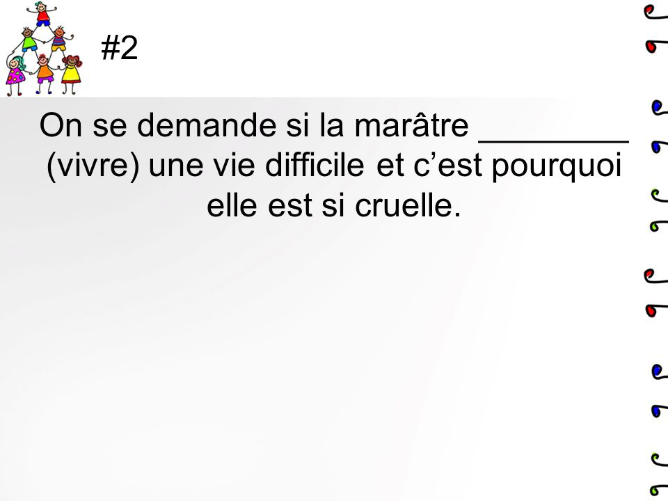 #2 On se demande si la marâtre ________ (vivre) une vie difficile et cest pourquoi elle est si cruelle.