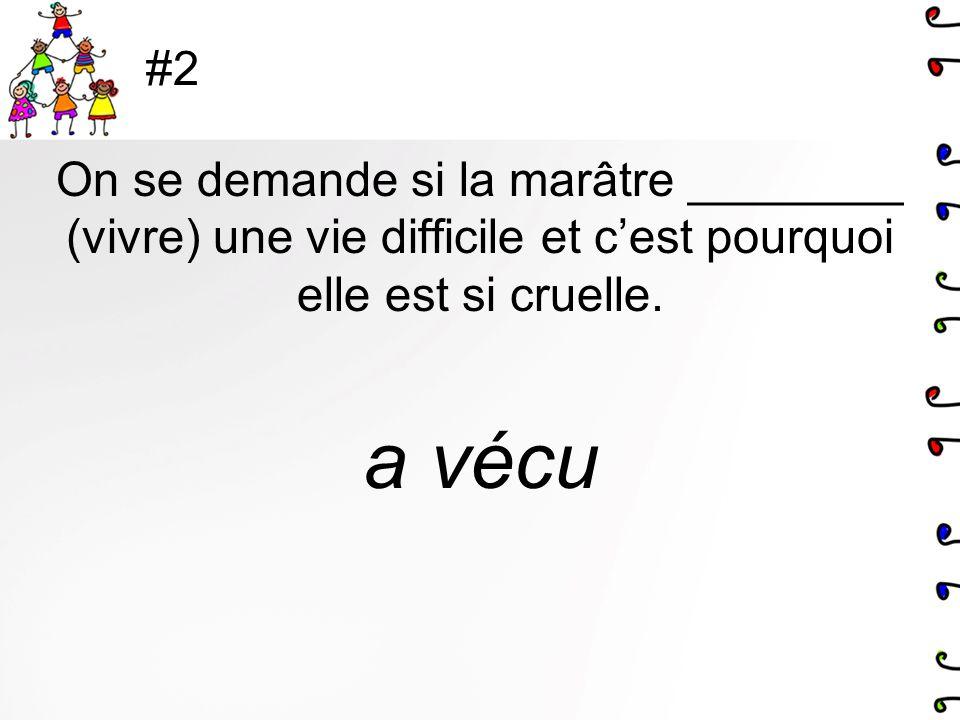 #2 On se demande si la marâtre ________ (vivre) une vie difficile et cest pourquoi elle est si cruelle. a vécu