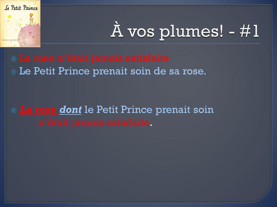 La rose nétait jamais satisfaite Le Petit Prince prenait soin de sa rose. La rose dont le Petit Prince prenait soin nétait jamais satisfaite.