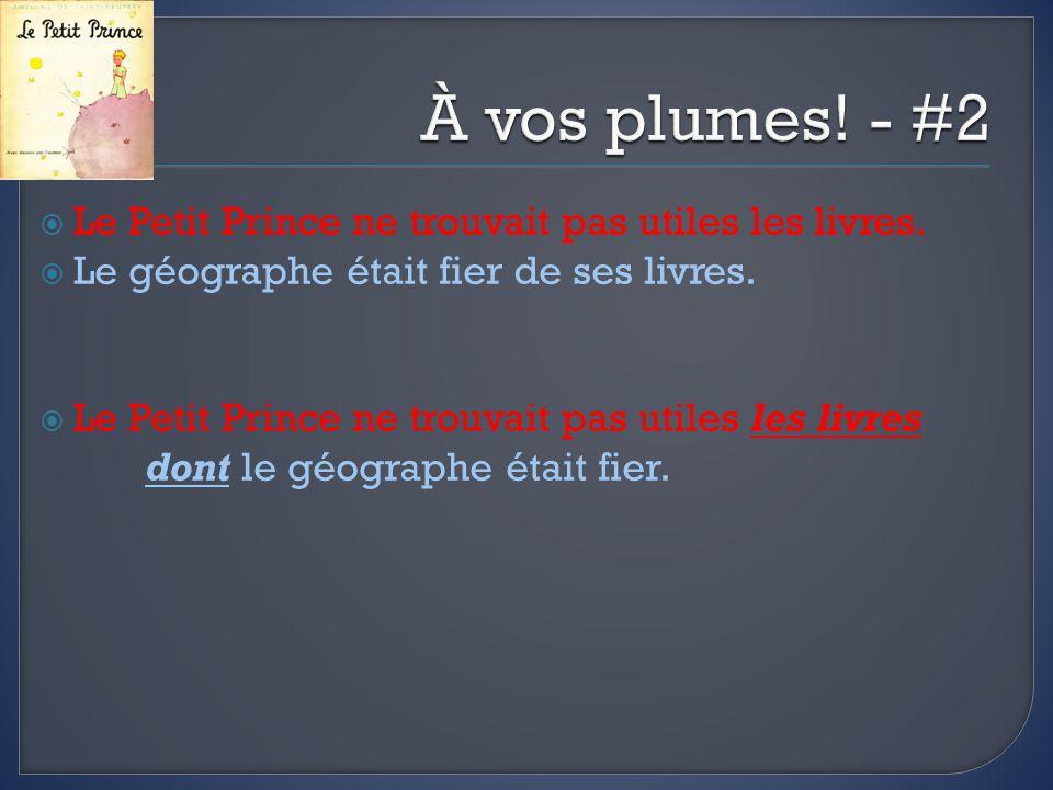 Le Petit Prince ne trouvait pas utiles les livres. Le géographe était fier de ses livres. Le Petit Prince ne trouvait pas utiles les livres dont le gé