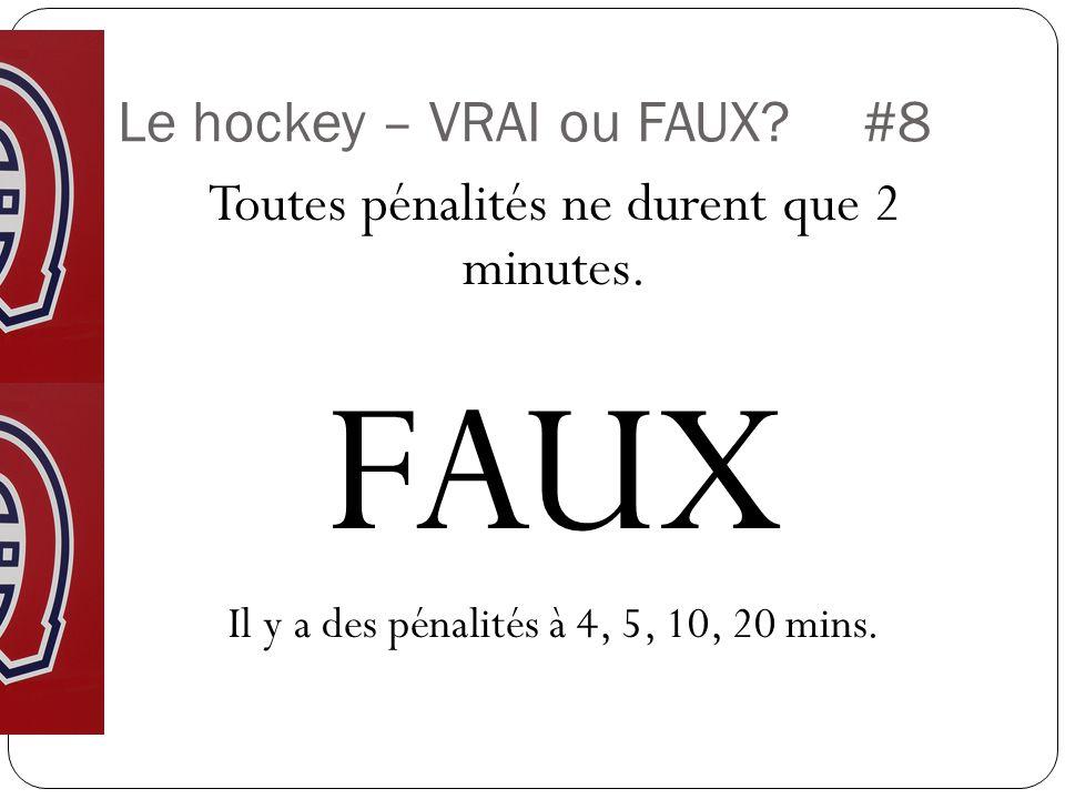 Le hockey – VRAI ou FAUX #8 Toutes pénalités ne durent que 2 minutes.