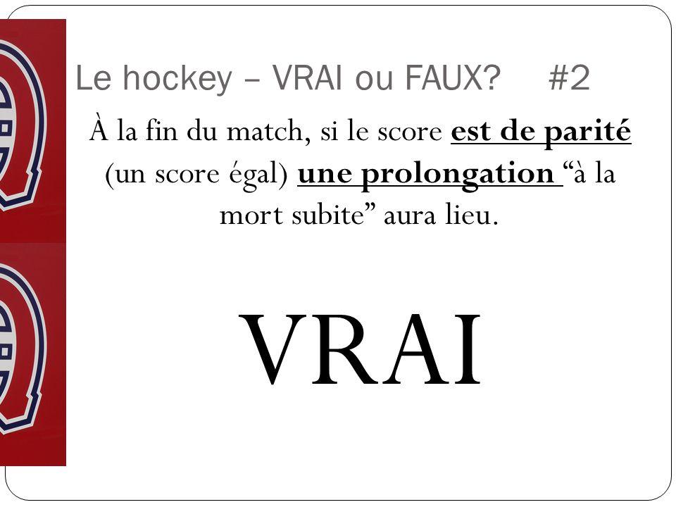 Le hockey – VRAI ou FAUX?#2 À la fin du match, si le score est de parité (un score égal) une prolongation à la mort subite aura lieu.