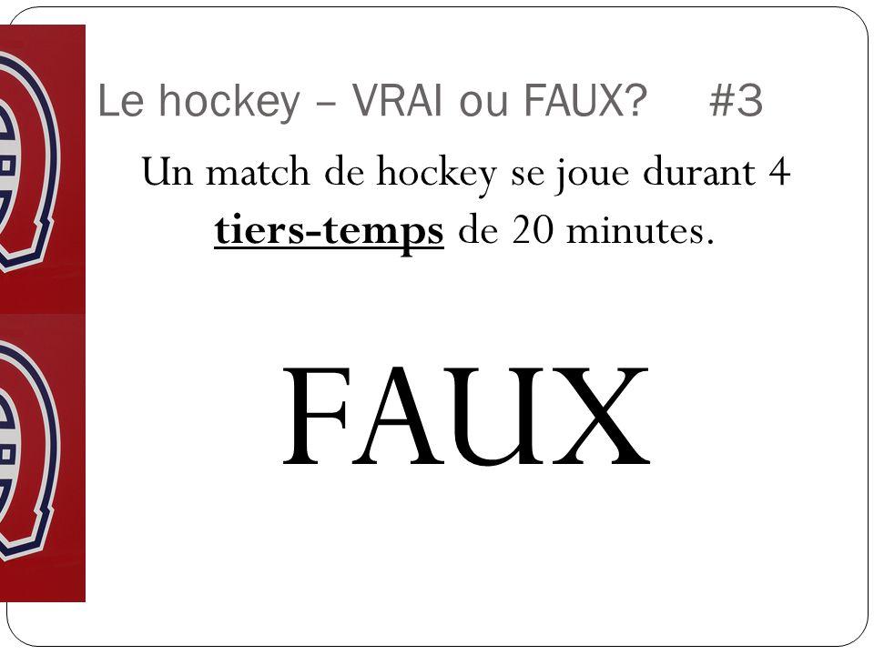 Le hockey – VRAI ou FAUX #3 Un match de hockey se joue durant 4 tiers-temps de 20 minutes. FAUX