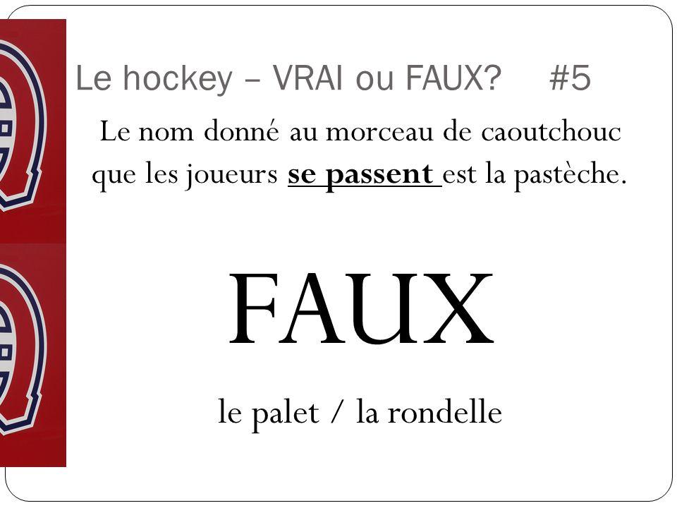 Le hockey – VRAI ou FAUX #5 Le nom donné au morceau de caoutchouc que les joueurs se passent est la pastèche.