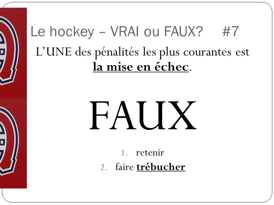 Le hockey – VRAI ou FAUX?#7 LUNE des pénalités les plus courantes est la mise en échec.
