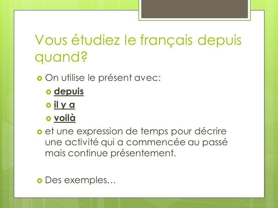 Vous étudiez le français depuis quand.