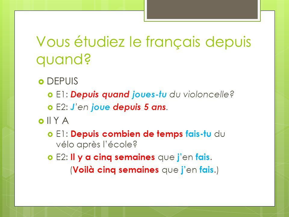 Vous étudiez le français depuis quand.DEPUIS E1: Depuis quand joues-tu du violoncelle.