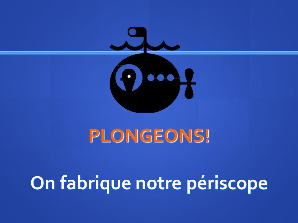 PLONGEONS! On fabrique notre périscope