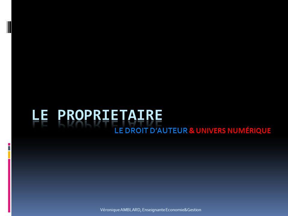 LE DROIT DAUTEUR & UNIVERS NUMÉRIQUE Véronique AMBLARD, Enseignante Economie&Gestion