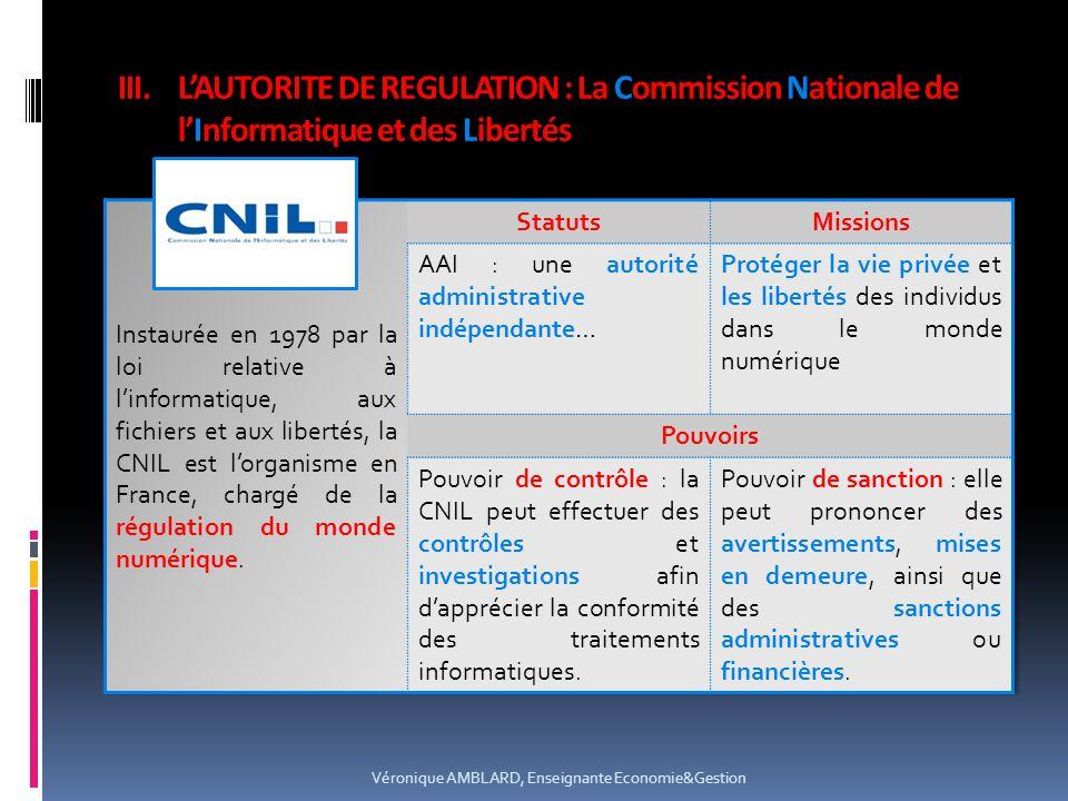 III.LAUTORITE DE REGULATION : La Commission Nationale de lInformatique et des Libertés Véronique AMBLARD, Enseignante Economie&Gestion