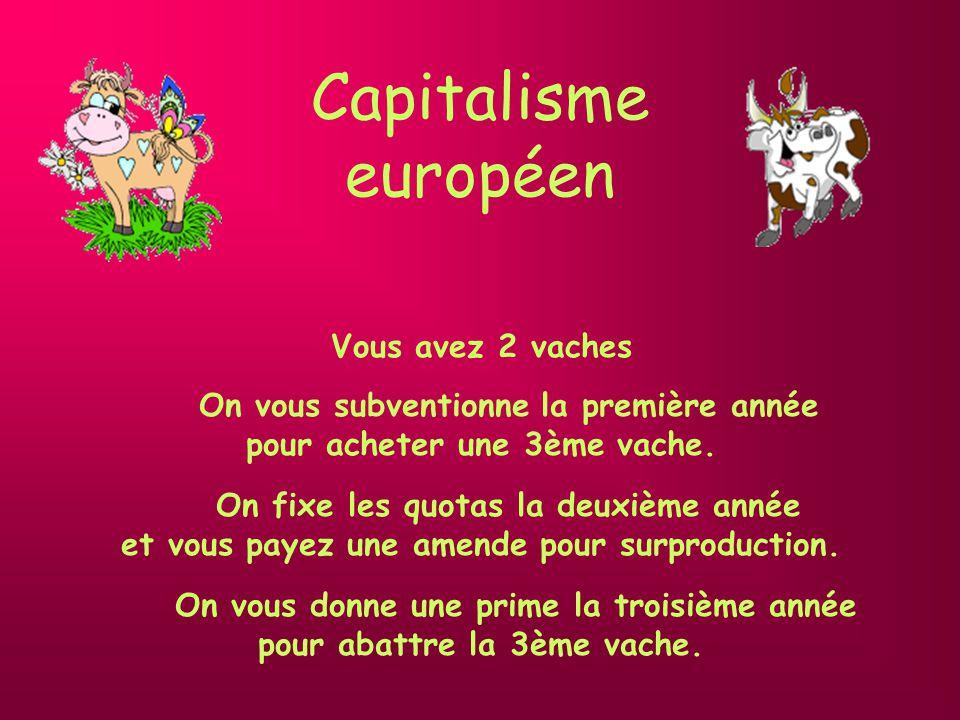 Capitalisme sauvage Vous avez 2 vaches Vous vendez l une, vous forcez l autre à produire comme quatre.