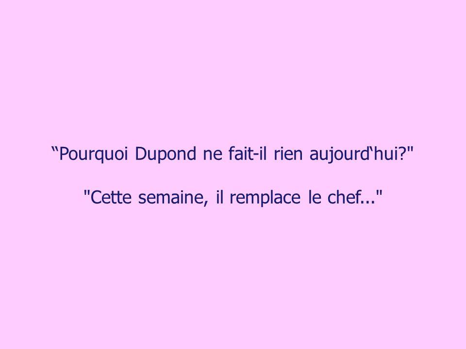Pourquoi Dupond ne fait-il rien aujourdhui?