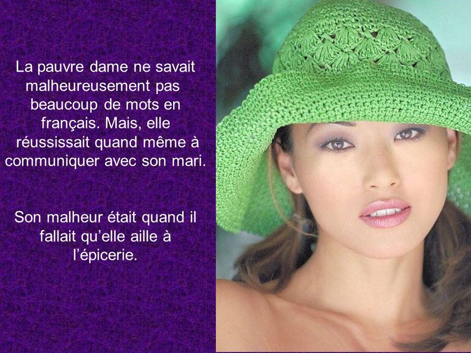 La pauvre dame ne savait malheureusement pas beaucoup de mots en français. Mais, elle réussissait quand même à communiquer avec son mari. Son malheur