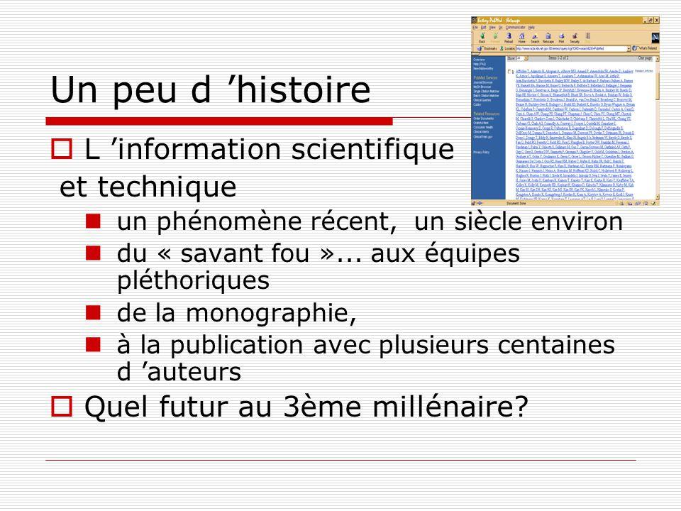 Un peu d histoire L information scientifique et technique un phénomène récent, un siècle environ du « savant fou »... aux équipes pléthoriques de la m