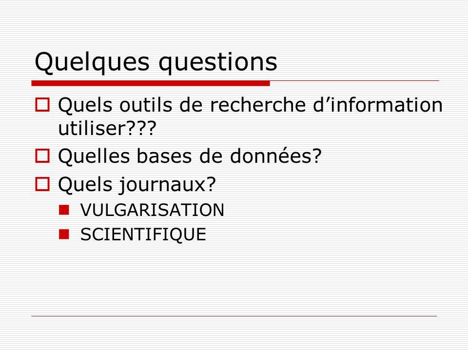 Quelques questions Quels outils de recherche dinformation utiliser??? Quelles bases de données? Quels journaux? VULGARISATION SCIENTIFIQUE