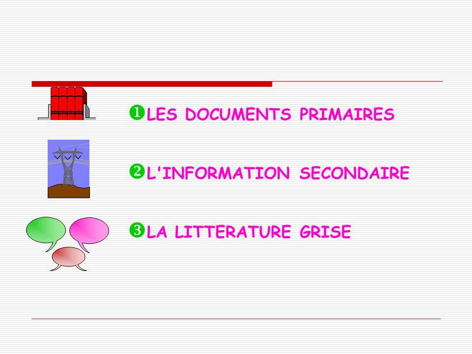 LES DOCUMENTS PRIMAIRES L'INFORMATION SECONDAIRE LA LITTERATURE GRISE