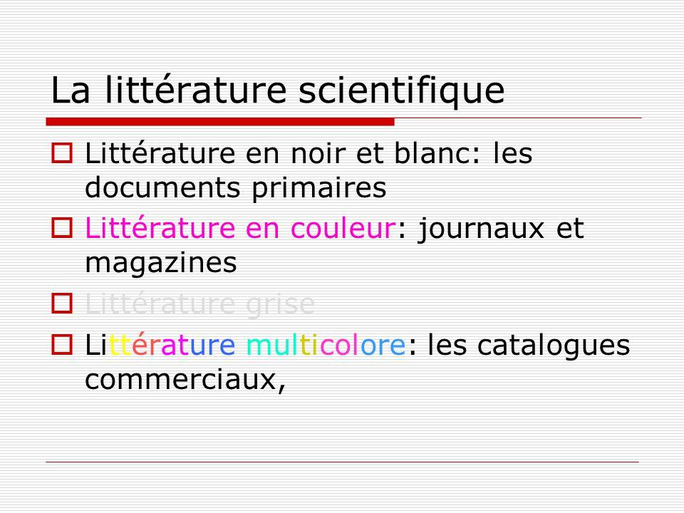 La littérature scientifique Littérature en noir et blanc: les documents primaires Littérature en couleur: journaux et magazines Littérature grise Litt