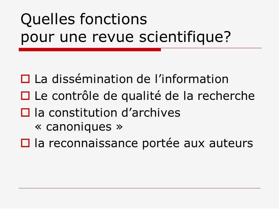 Quelles fonctions pour une revue scientifique? La dissémination de linformation Le contrôle de qualité de la recherche la constitution darchives « can