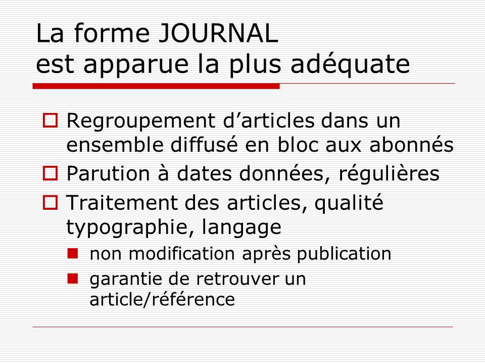 La forme JOURNAL est apparue la plus adéquate Regroupement darticles dans un ensemble diffusé en bloc aux abonnés Parution à dates données, régulières