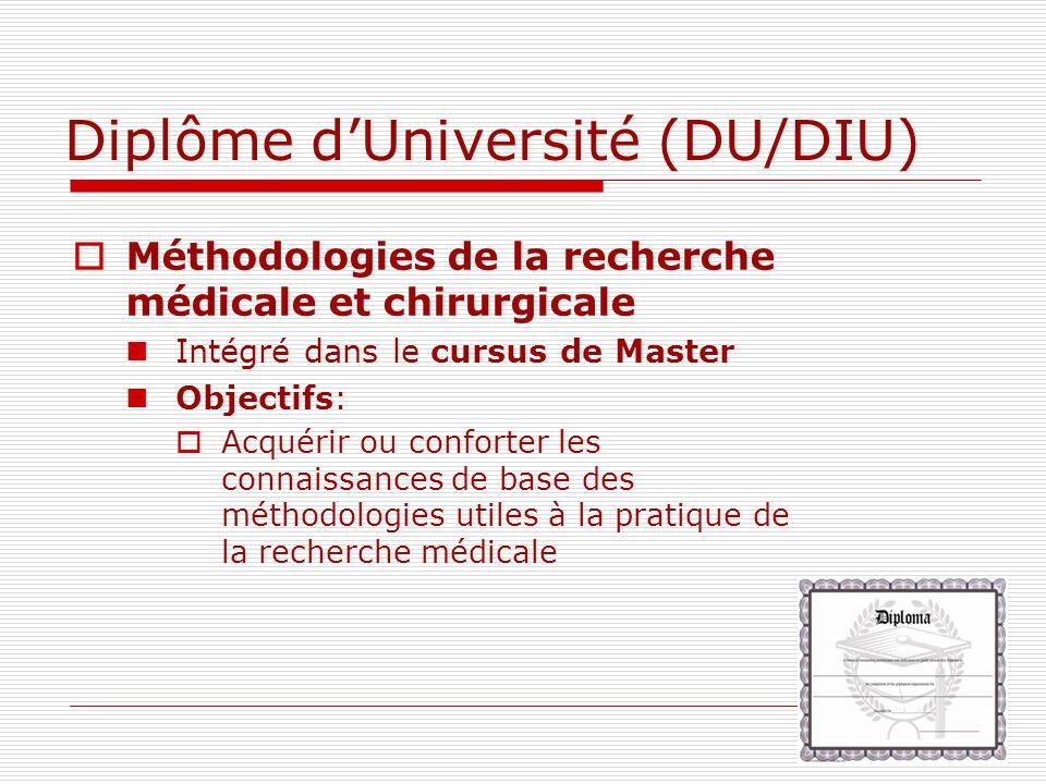 Diplôme dUniversité (DU/DIU) Méthodologies de la recherche médicale et chirurgicale Intégré dans le cursus de Master Objectifs: Acquérir ou conforter