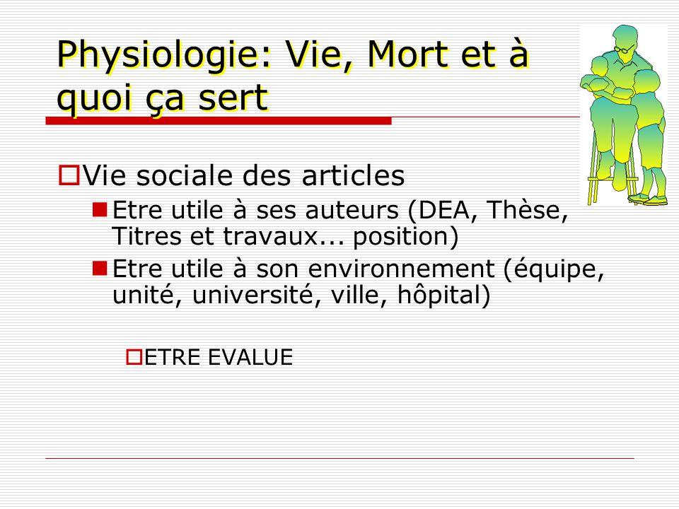 Physiologie: Vie, Mort et à quoi ça sert Vie sociale des articles Etre utile à ses auteurs (DEA, Thèse, Titres et travaux... position) Etre utile à so