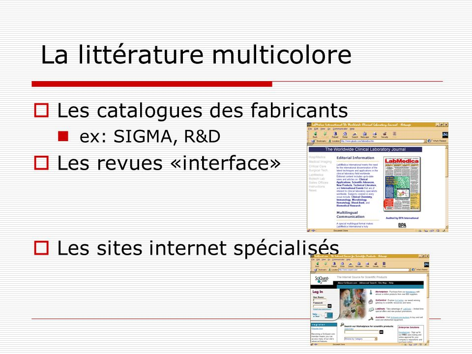 La littérature multicolore Les catalogues des fabricants ex: SIGMA, R&D Les revues «interface» Les sites internet spécialisés