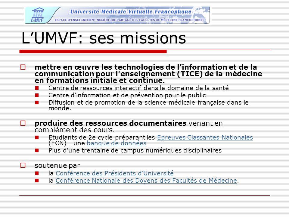 LUMVF: ses missions mettre en œuvre les technologies de linformation et de la communication pour l'enseignement (TICE) de la médecine en formations in