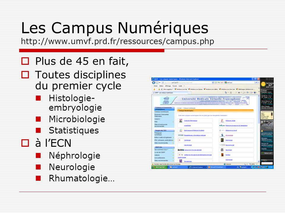 Les Campus Numériques http://www.umvf.prd.fr/ressources/campus.php Plus de 45 en fait, Toutes disciplines du premier cycle Histologie- embryologie Mic