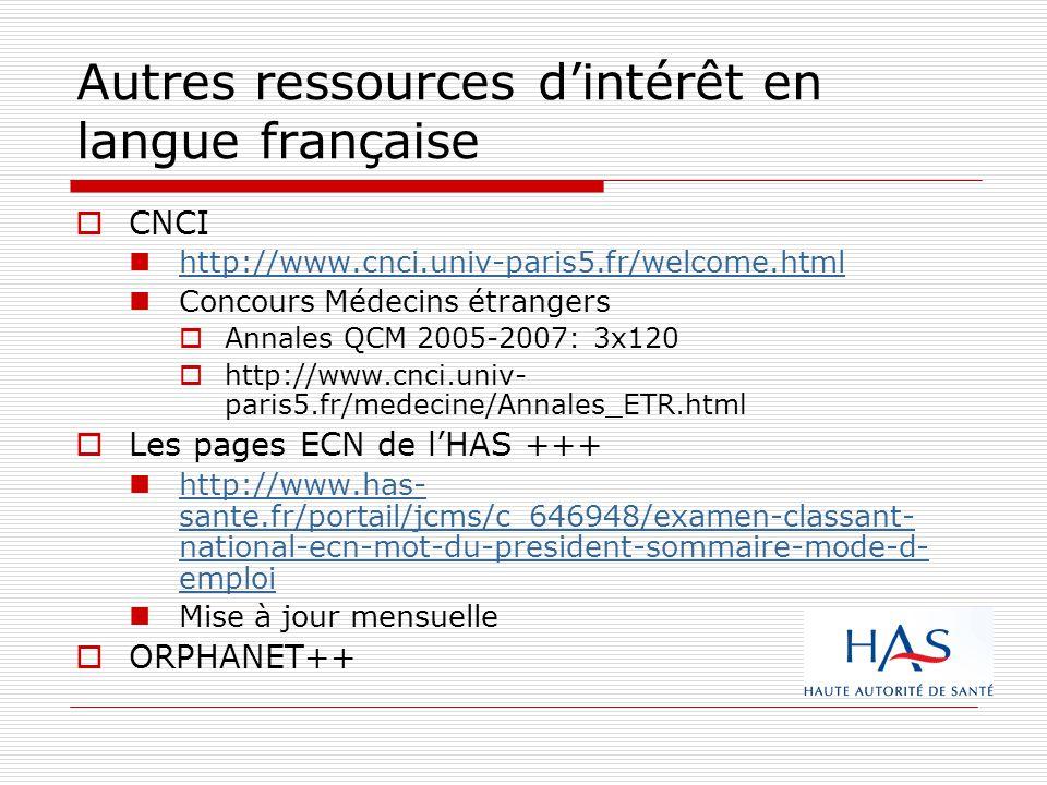 Autres ressources dintérêt en langue française CNCI http://www.cnci.univ-paris5.fr/welcome.html Concours Médecins étrangers Annales QCM 2005-2007: 3x1