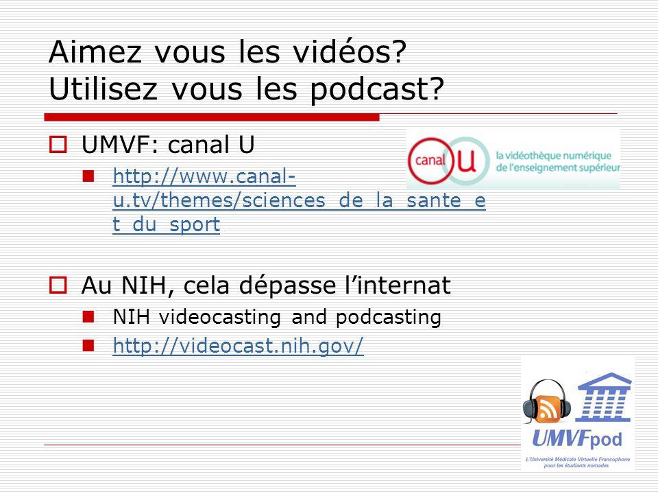 Aimez vous les vidéos? Utilisez vous les podcast? UMVF: canal U http://www.canal- u.tv/themes/sciences_de_la_sante_e t_du_sport http://www.canal- u.tv