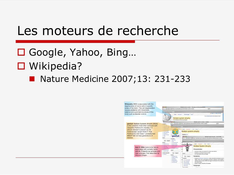 Les moteurs de recherche Google, Yahoo, Bing… Wikipedia? Nature Medicine 2007;13: 231-233