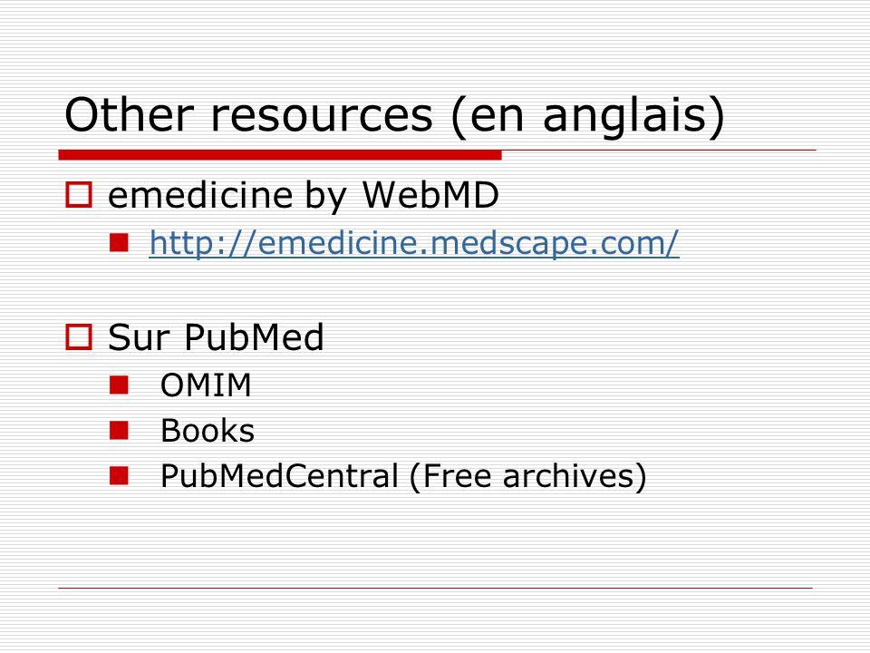 Other resources (en anglais) emedicine by WebMD http://emedicine.medscape.com/ Sur PubMed OMIM Books PubMedCentral (Free archives)