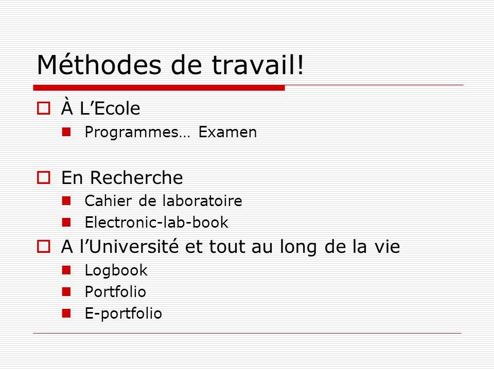 Méthodes de travail! À LEcole Programmes… Examen En Recherche Cahier de laboratoire Electronic-lab-book A lUniversité et tout au long de la vie Logboo