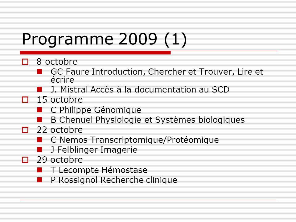 Programme 2009 (1) 8 octobre GC Faure Introduction, Chercher et Trouver, Lire et écrire J. Mistral Accès à la documentation au SCD 15 octobre C Philip