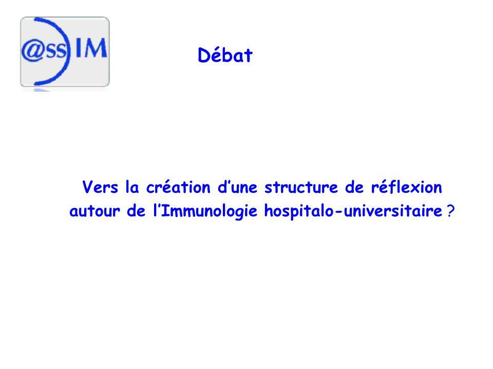 Débat Vers la création dune structure de réflexion autour de lImmunologie hospitalo-universitaire ?