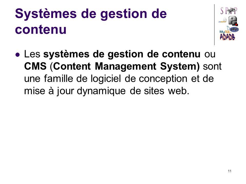 11 Systèmes de gestion de contenu Les systèmes de gestion de contenu ou CMS (Content Management System) sont une famille de logiciel de conception et de mise à jour dynamique de sites web.