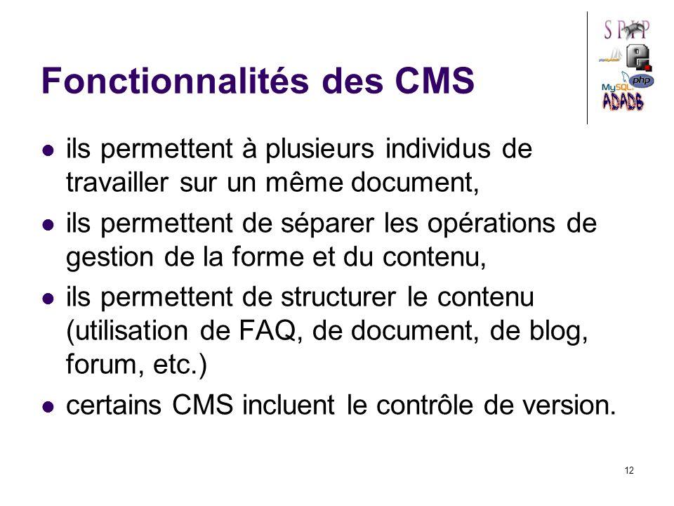 12 Fonctionnalités des CMS ils permettent à plusieurs individus de travailler sur un même document, ils permettent de séparer les opérations de gestion de la forme et du contenu, ils permettent de structurer le contenu (utilisation de FAQ, de document, de blog, forum, etc.) certains CMS incluent le contrôle de version.